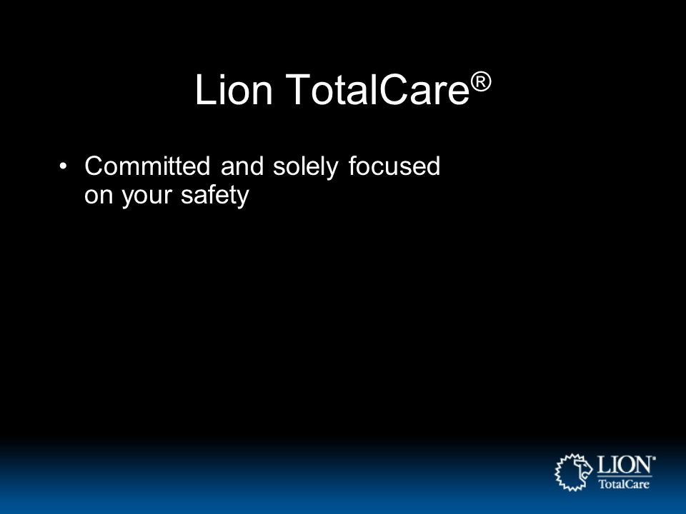 Lion TotalCare ® Committed and solely focused on your safety