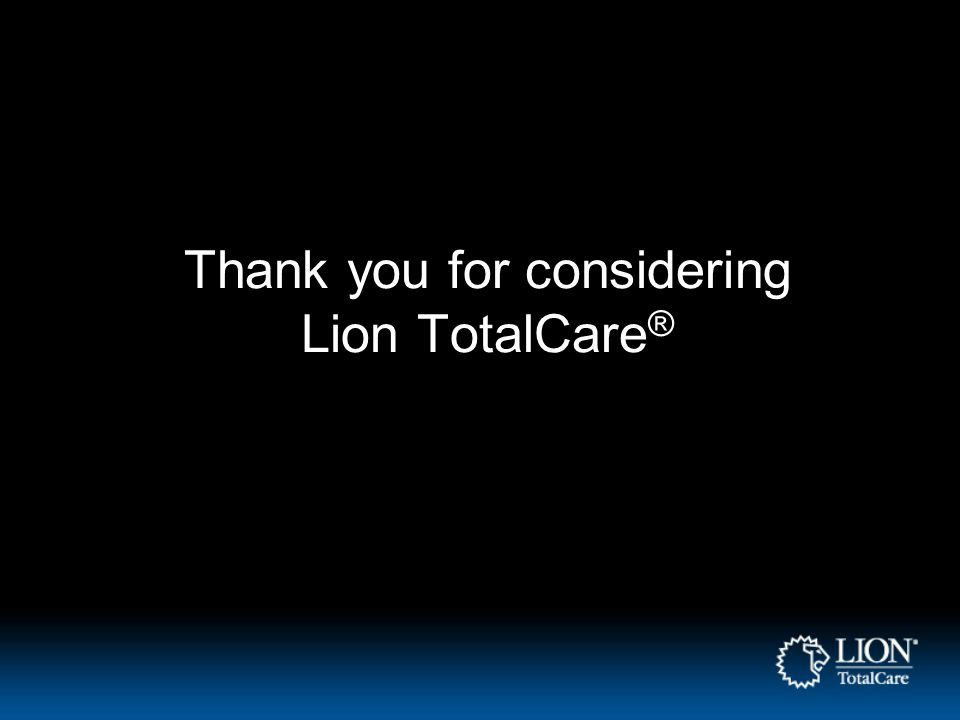 Thank you for considering Lion TotalCare ®