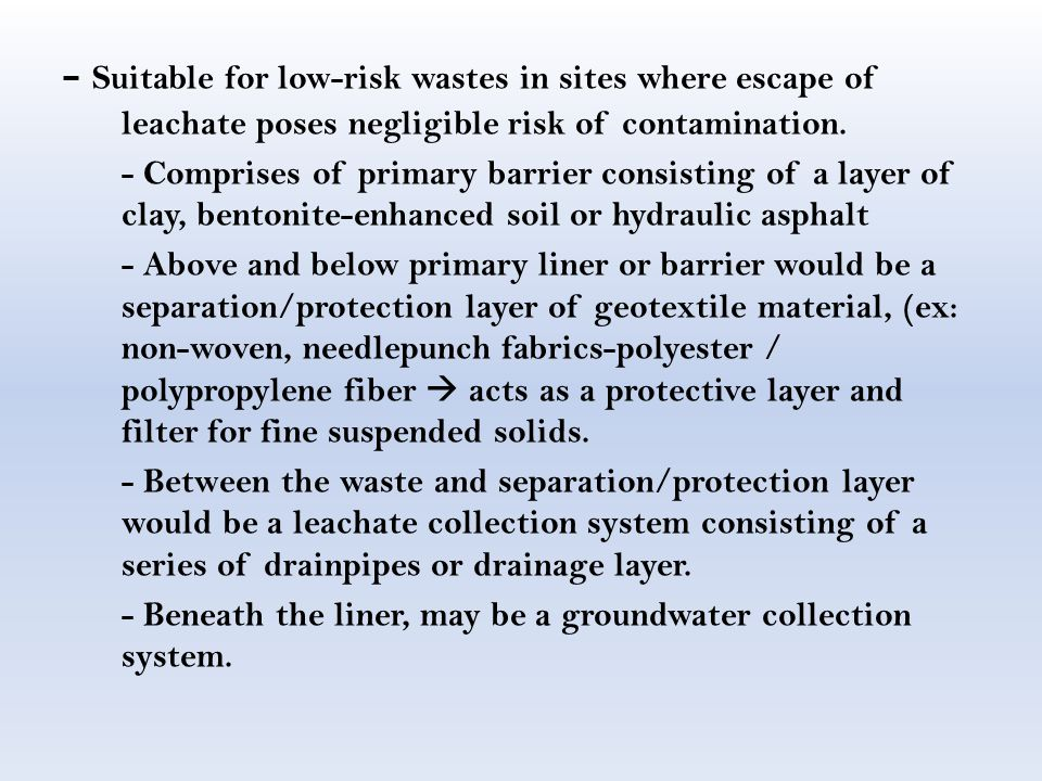 - Suitable for low-risk wastes in sites where escape of leachate poses negligible risk of contamination.