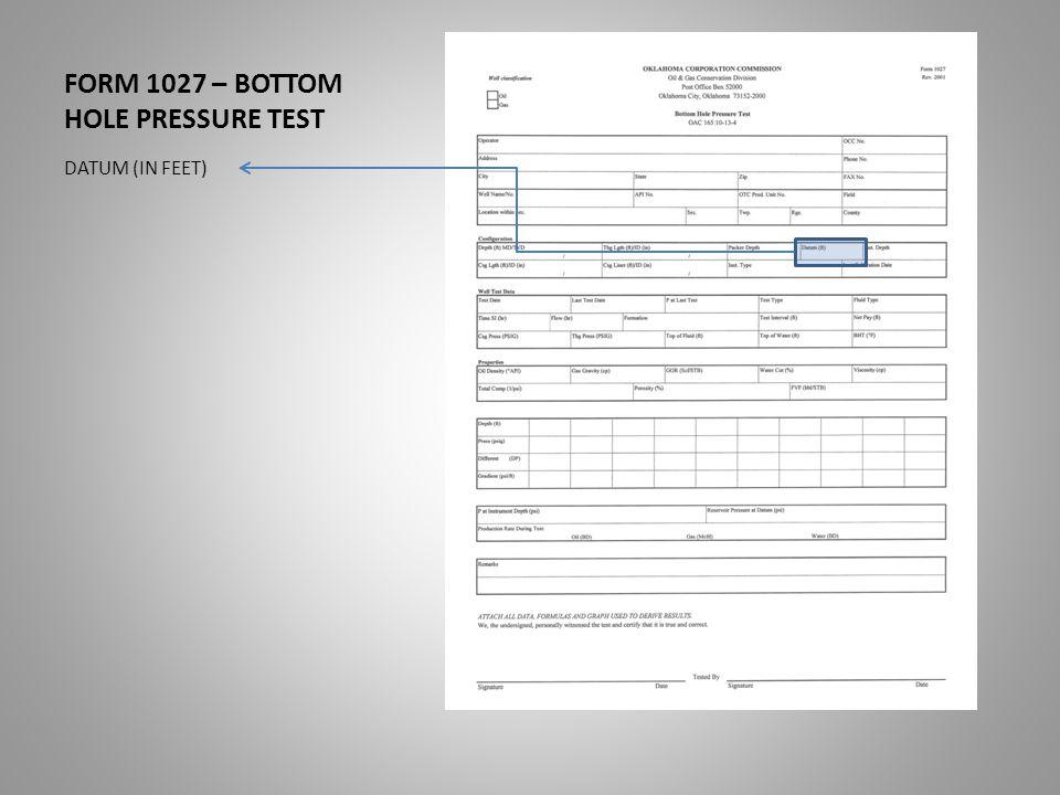 FORM 1027 – BOTTOM HOLE PRESSURE TEST DATUM (IN FEET)
