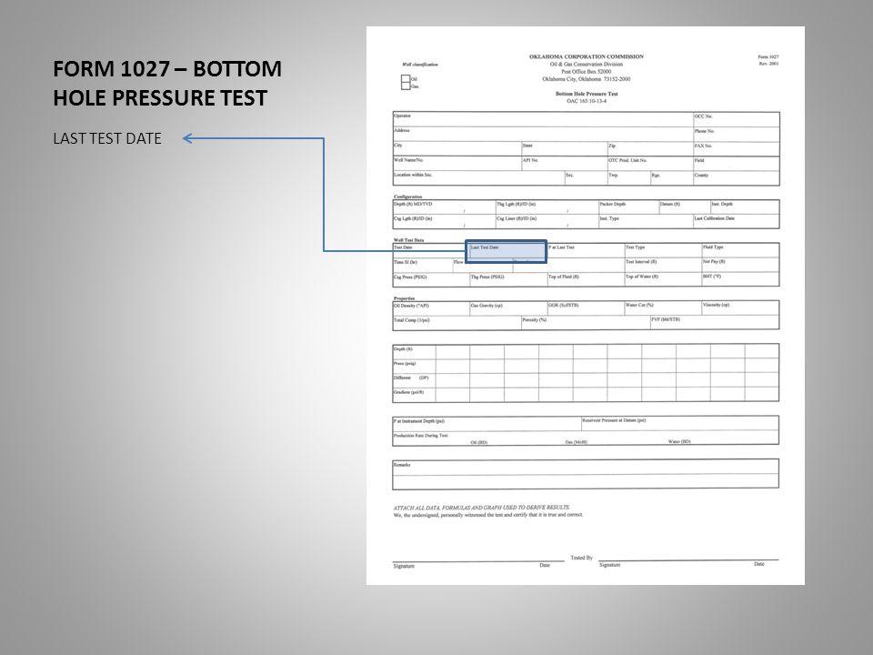 FORM 1027 – BOTTOM HOLE PRESSURE TEST LAST TEST DATE