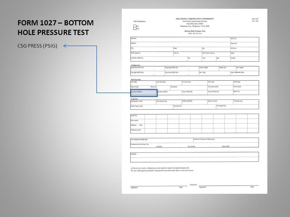 FORM 1027 – BOTTOM HOLE PRESSURE TEST CSG PRESS (PSIG)