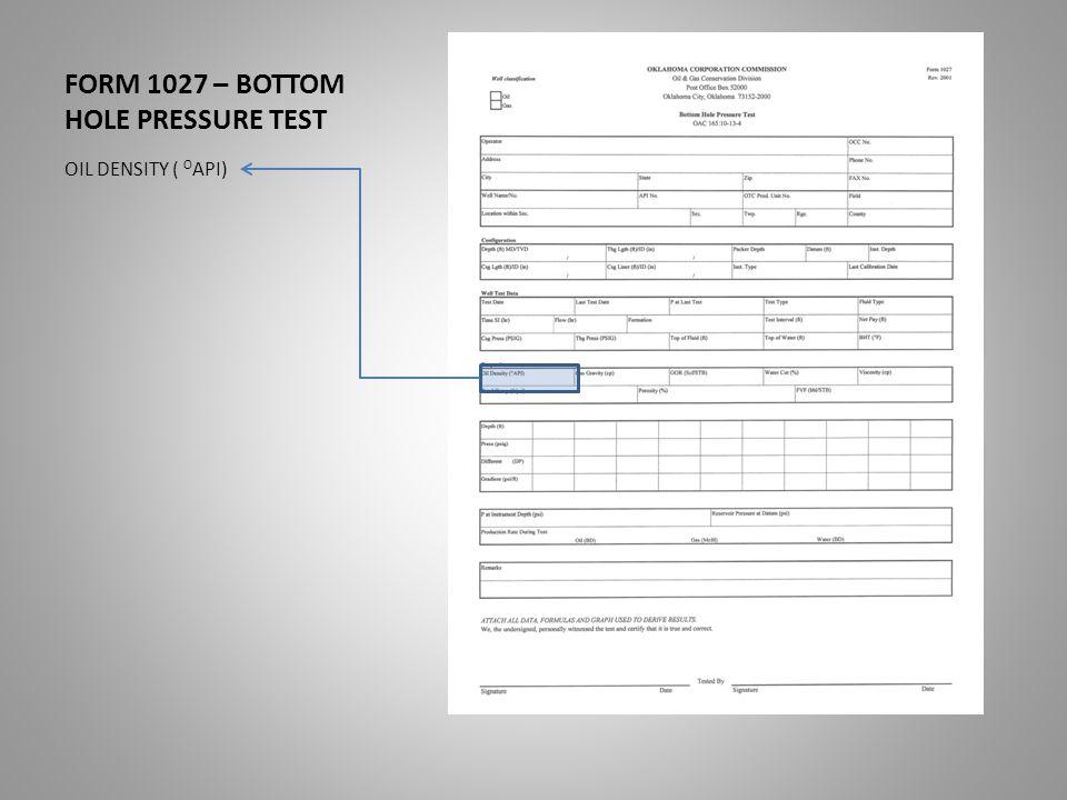 FORM 1027 – BOTTOM HOLE PRESSURE TEST OIL DENSITY ( O API)