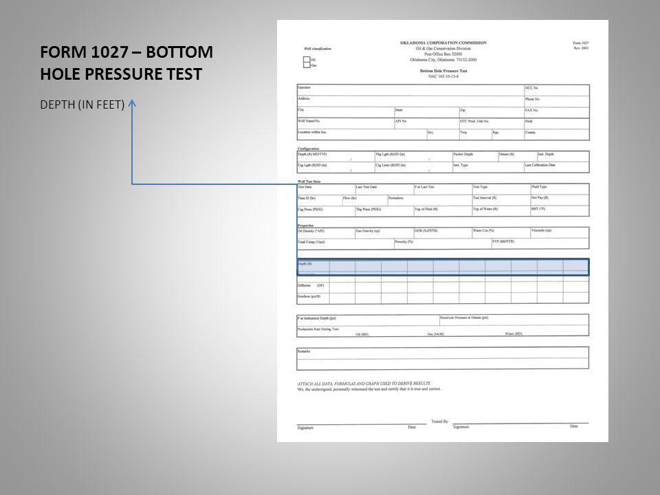 FORM 1027 – BOTTOM HOLE PRESSURE TEST DEPTH (IN FEET)