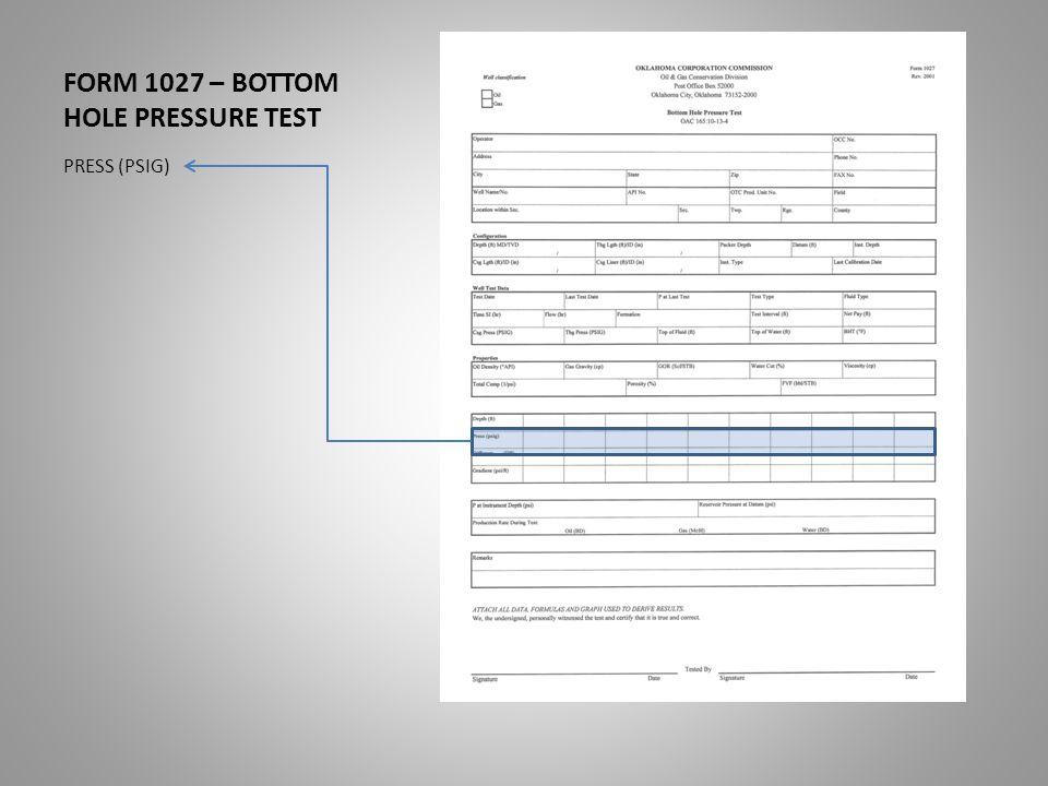 FORM 1027 – BOTTOM HOLE PRESSURE TEST PRESS (PSIG)