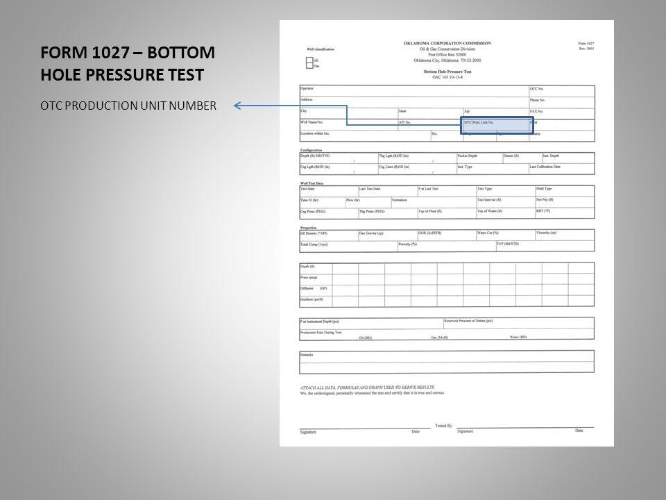 FORM 1027 – BOTTOM HOLE PRESSURE TEST OTC PRODUCTION UNIT NUMBER