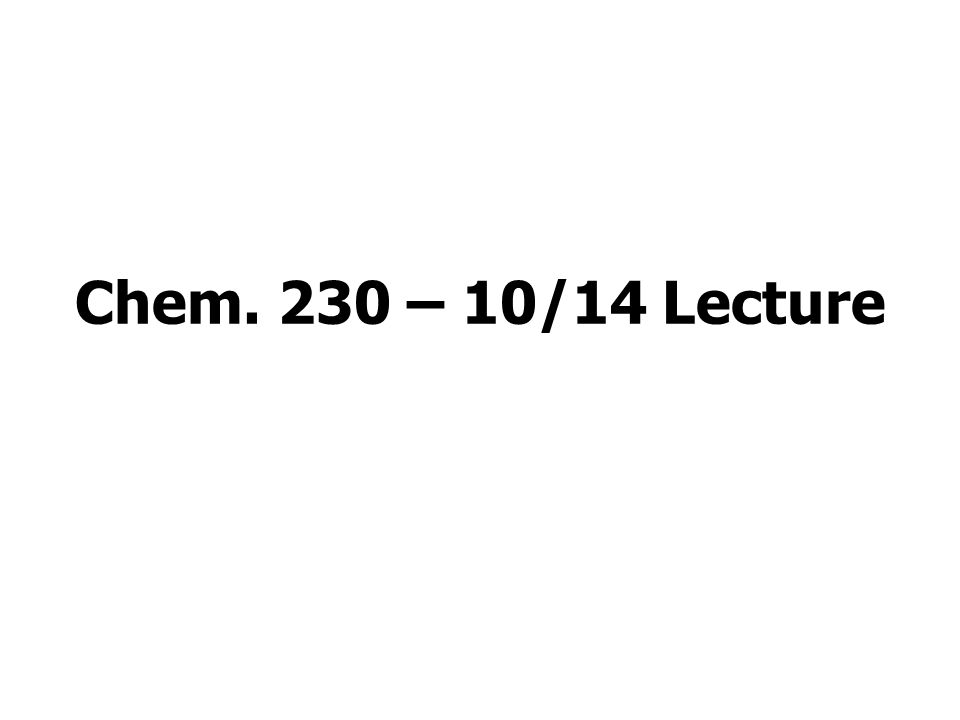 Chem. 230 – 10/14 Lecture