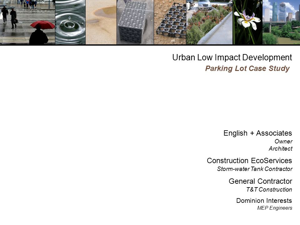 Urban Low Impact Development English + Associates Owner Architect Construction EcoServices Storm-water Tank Contractor General Contractor T&T Construction Dominion Interests MEP Engineers Parking Lot Case Study