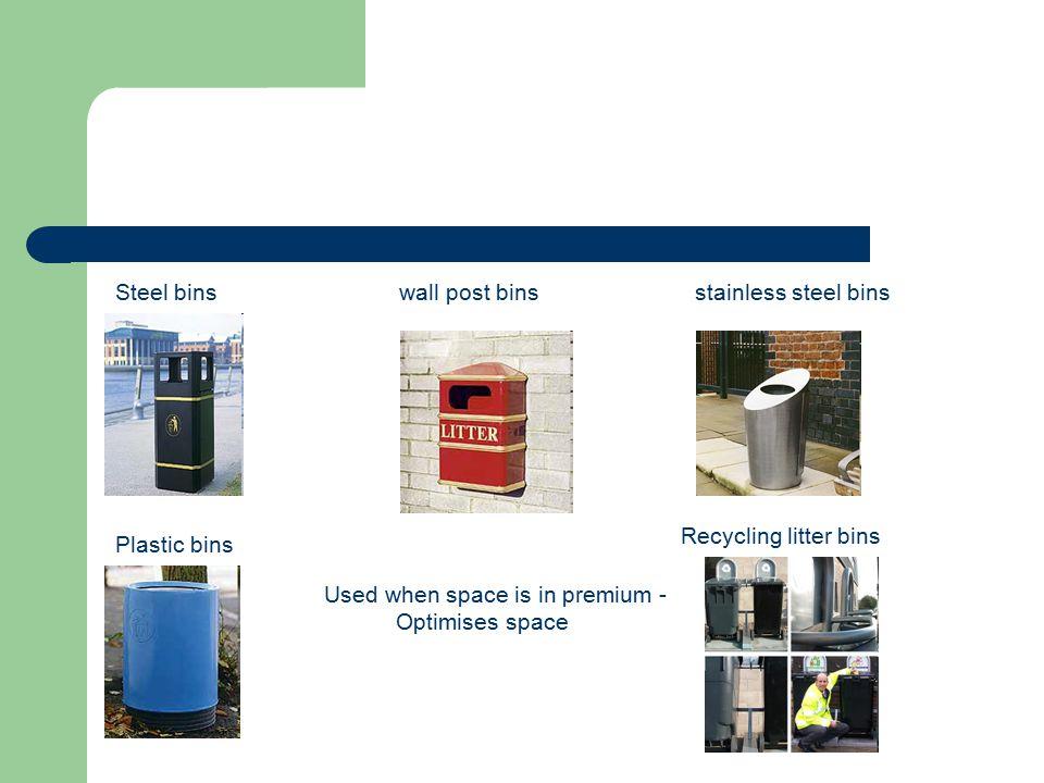 Steel bins wall post bins stainless steel bins Used when space is in premium - Optimises space Plastic bins Recycling litter bins