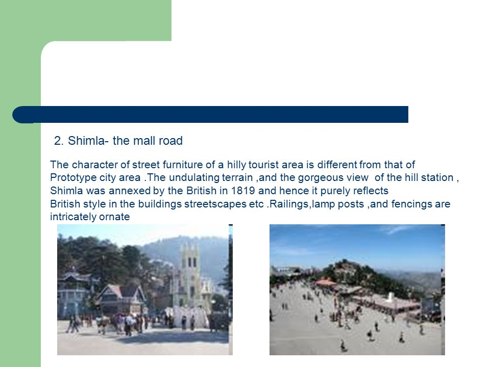 2. Shimla- the mall road The character of street furniture of a hilly tourist area is different from that of Prototype city area.The undulating terrai