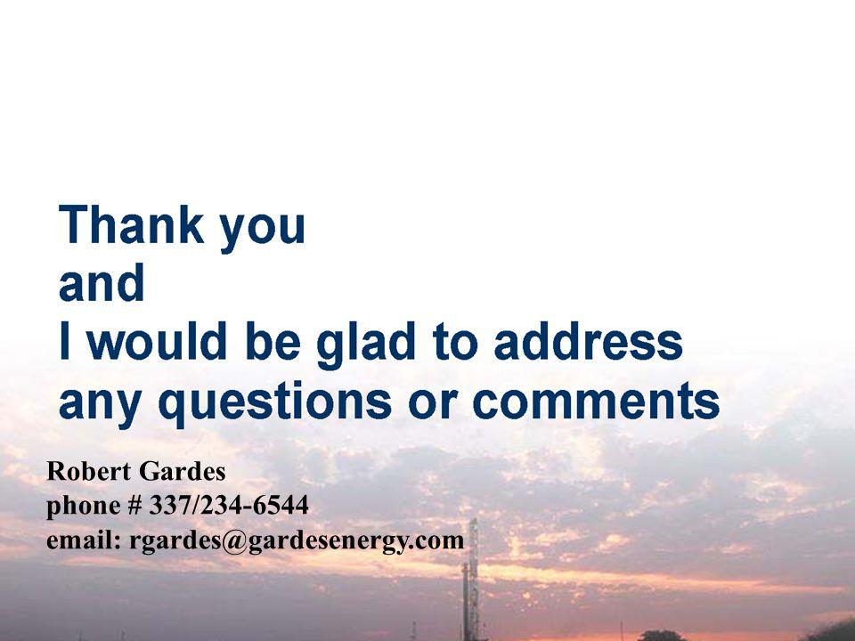 Robert Gardes phone # 337/234-6544 email: rgardes@gardesenergy.com