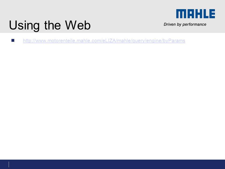 Using the Web http://www.motorenteile.mahle.com/eLIZA/mahle/query/engine/byParams