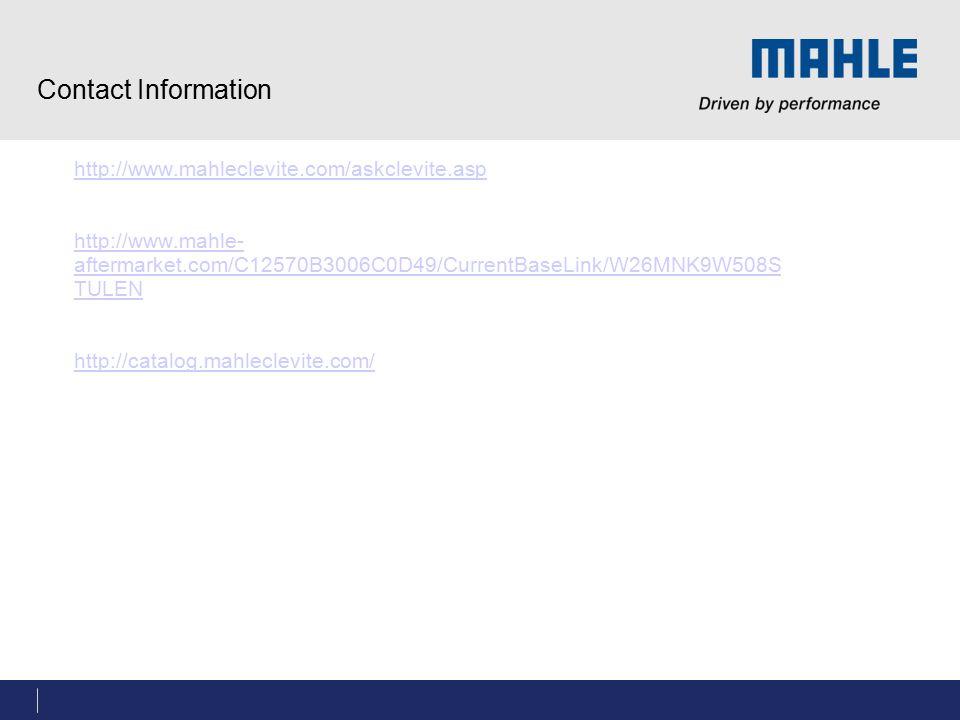 Contact Information http://www.mahleclevite.com/askclevite.asp http://www.mahle- aftermarket.com/C12570B3006C0D49/CurrentBaseLink/W26MNK9W508S TULEN h