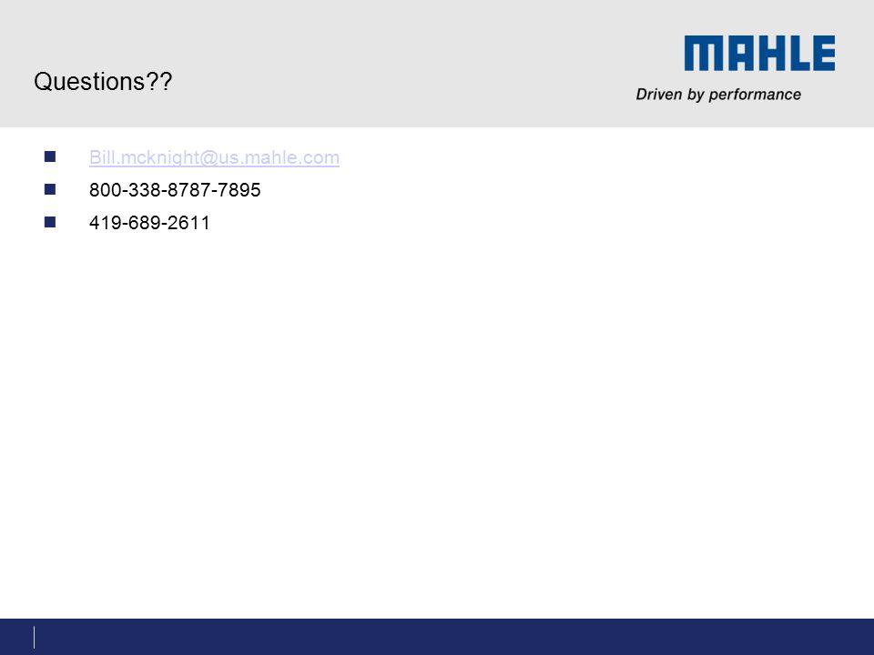Questions?? Bill.mcknight@us.mahle.com 800-338-8787-7895 419-689-2611