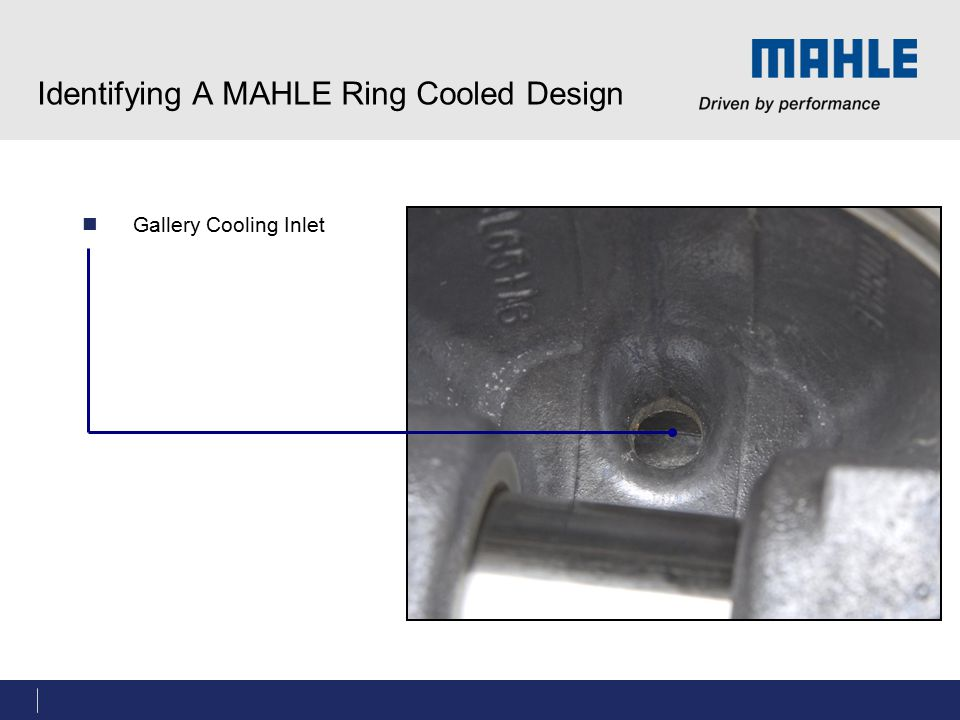 Identifying A MAHLE Ring Cooled Design Gallery Cooling Inlet
