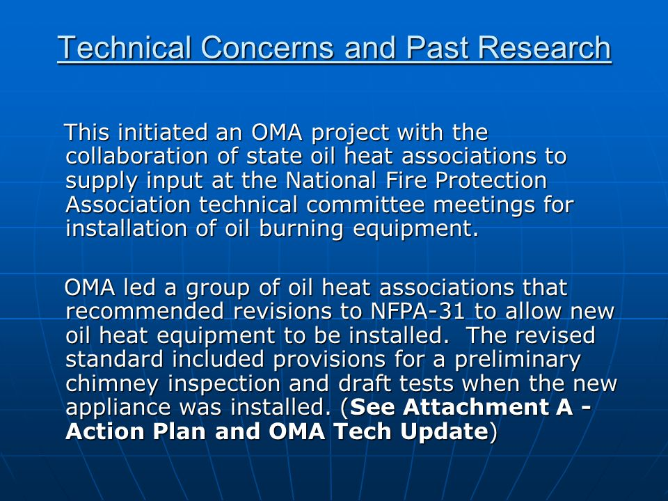 Technical Concerns and Past Research This initiated an OMA project with the collaboration of state oil heat associations to supply input at the National Fire Protection Association technical committee meetings for installation of oil burning equipment.