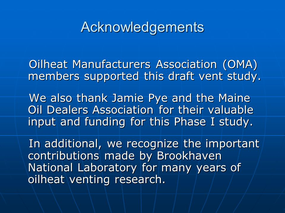 Acknowledgements Oilheat Manufacturers Association (OMA) members supported this draft vent study.