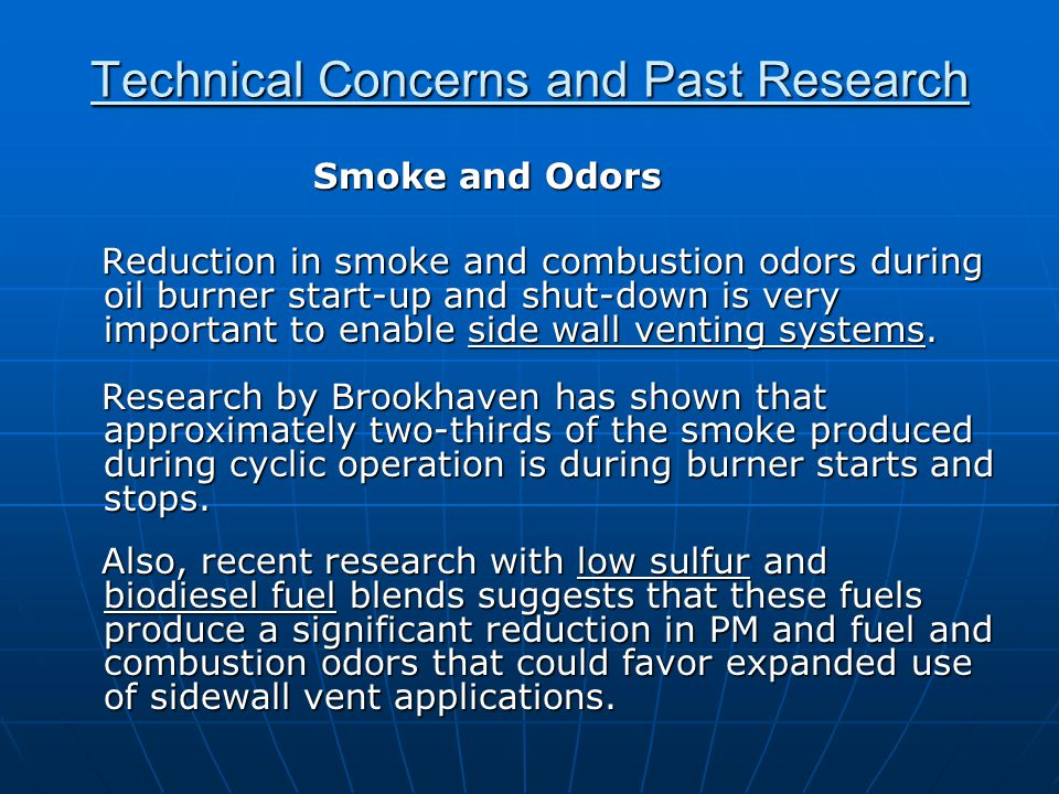Technical Concerns and Past Research Smoke and Odors Smoke and Odors Reduction in smoke and combustion odors during oil burner start-up and shut-down is very important to enable side wall venting systems.