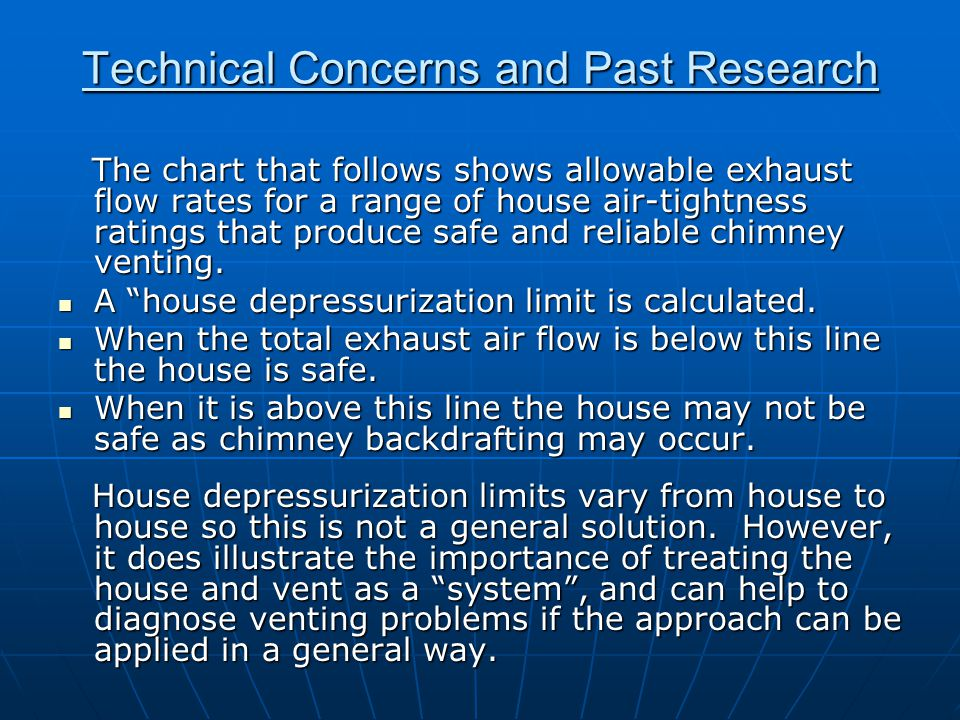 Technical Concerns and Past Research The chart that follows shows allowable exhaust flow rates for a range of house air-tightness ratings that produce safe and reliable chimney venting.
