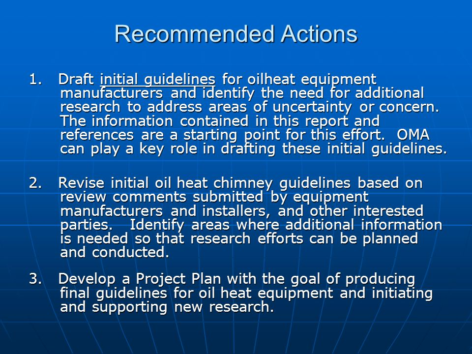 Recommended Actions 1. Draft initial guidelines for oilheat equipment manufacturers and identify the need for additional research to address areas of