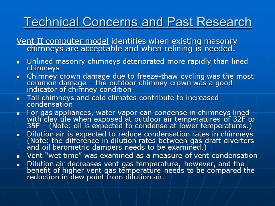 Technical Concerns and Past Research Vent II computer model identifies when existing masonry chimneys are acceptable and when relining is needed. Unli