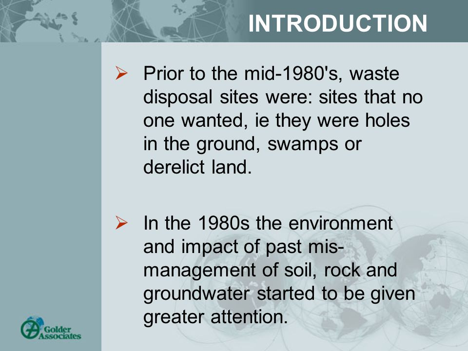 INTRODUCTION  Prior to the mid-1980 s, waste disposal sites were: sites that no one wanted, ie they were holes in the ground, swamps or derelict land.