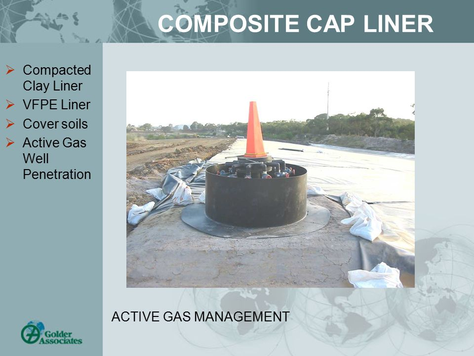 COMPOSITE CAP LINER  Compacted Clay Liner  VFPE Liner  Cover soils  Active Gas Well Penetration ACTIVE GAS MANAGEMENT