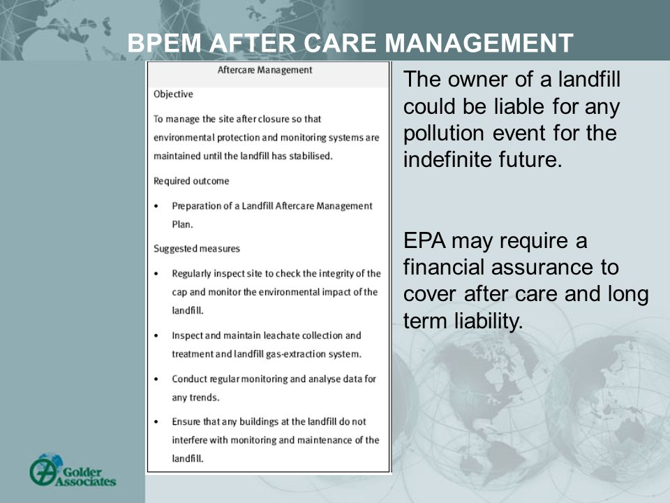 BPEM AFTER CARE MANAGEMENT The owner of a landfill could be liable for any pollution event for the indefinite future. EPA may require a financial assu