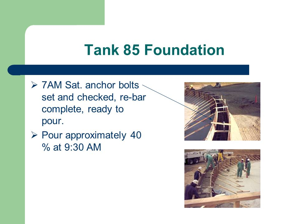Tank 85 Foundation  7AM Sat.anchor bolts set and checked, re-bar complete, ready to pour.