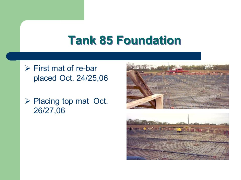 Tank 85 Foundation  First mat of re-bar placed Oct. 24/25,06  Placing top mat Oct. 26/27,06