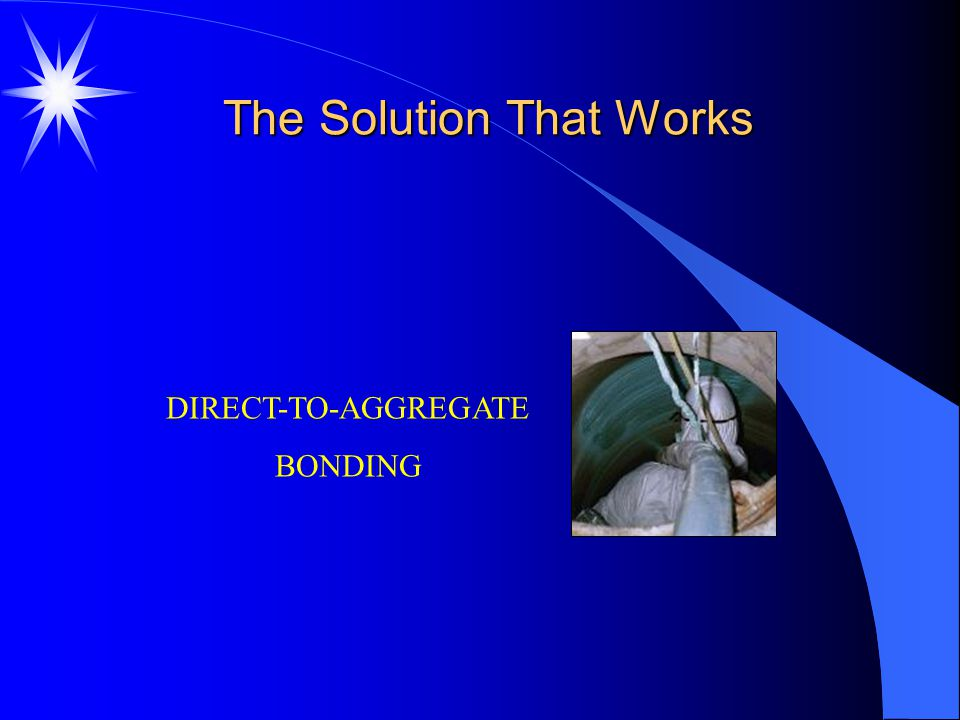 The Solution That Works DIRECT-TO-AGGREGATE BONDING