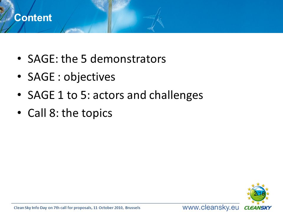 2 2/16 Clean Sky Info Day on 7th call for proposals, 11 October 2010, Brussels Content SAGE: the 5 demonstrators SAGE : objectives SAGE 1 to 5: actors