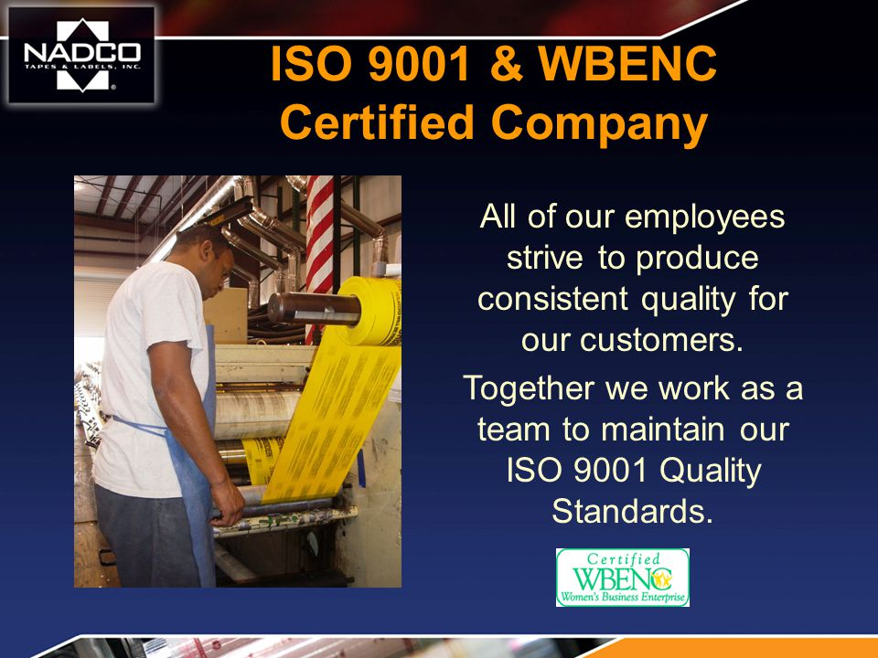 ISO 9001 & WBENC Certified Company All of our employees strive to produce consistent quality for our customers.