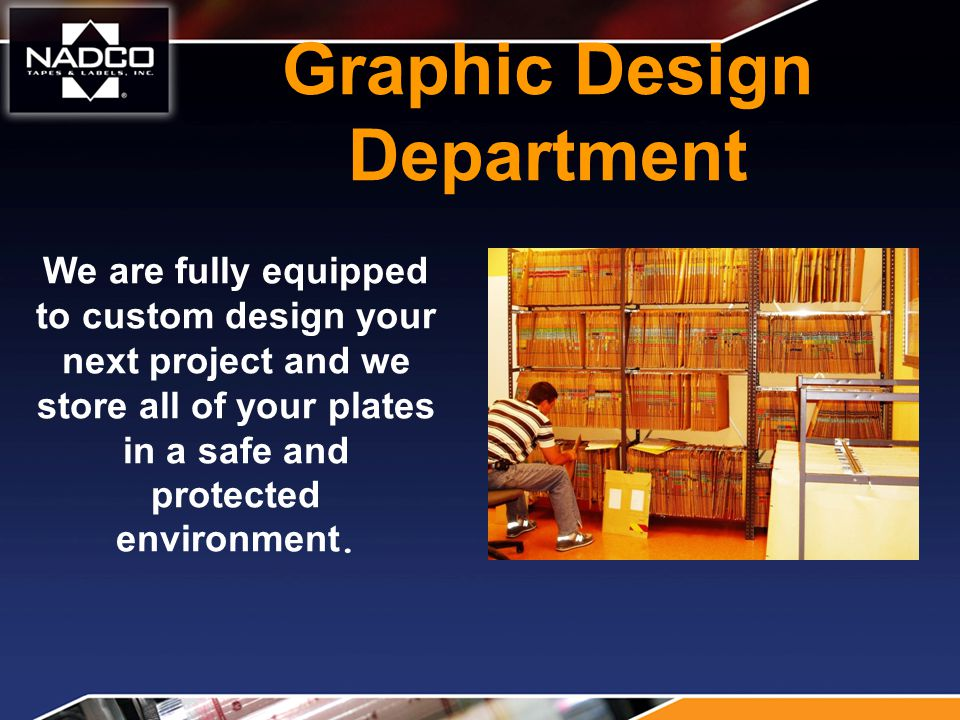 Graphic Design Department We are fully equipped to custom design your next project and we store all of your plates in a safe and protected environment.