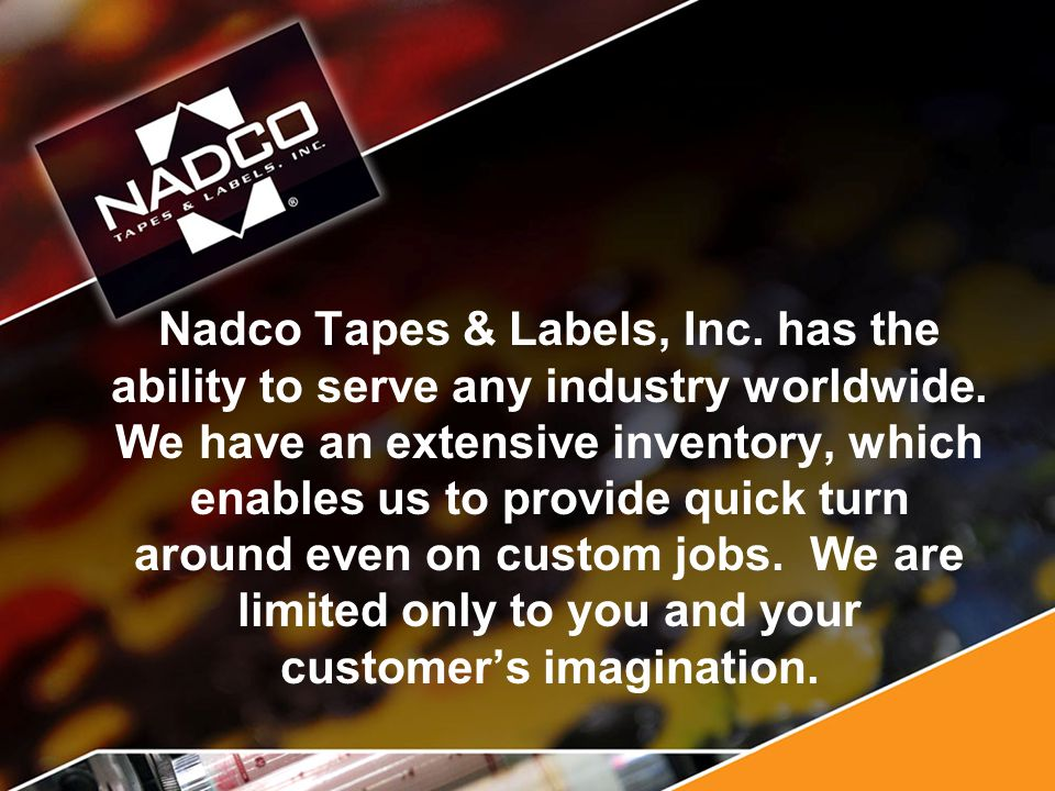 Nadco Tapes & Labels, Inc. has the ability to serve any industry worldwide.