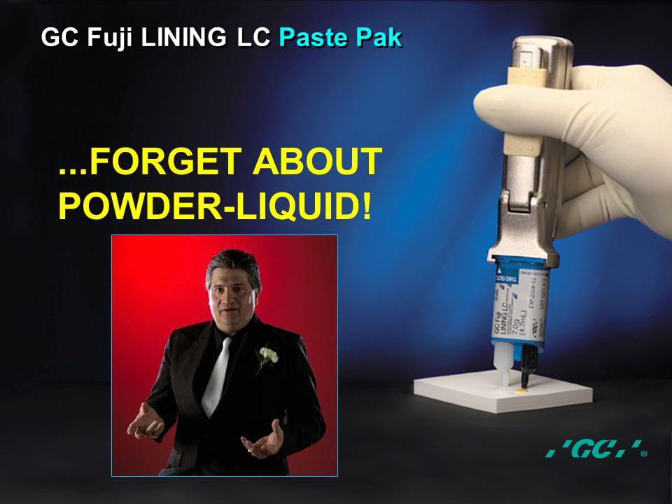 ...FORGET ABOUT POWDER-LIQUID!
