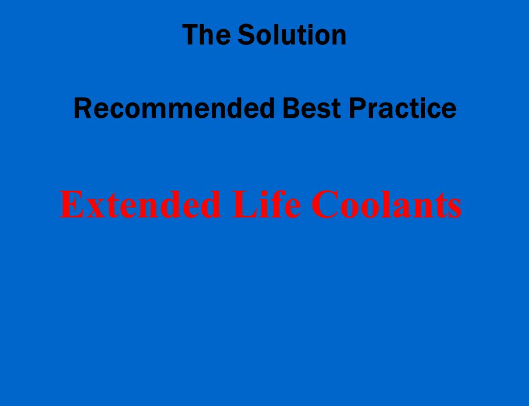 The Solution Recommended Best Practice Extended Life Coolants