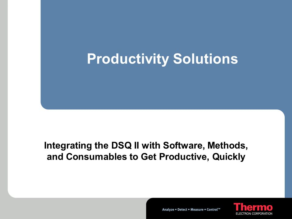 Integrating the DSQ II with Software, Methods, and Consumables to Get Productive, Quickly