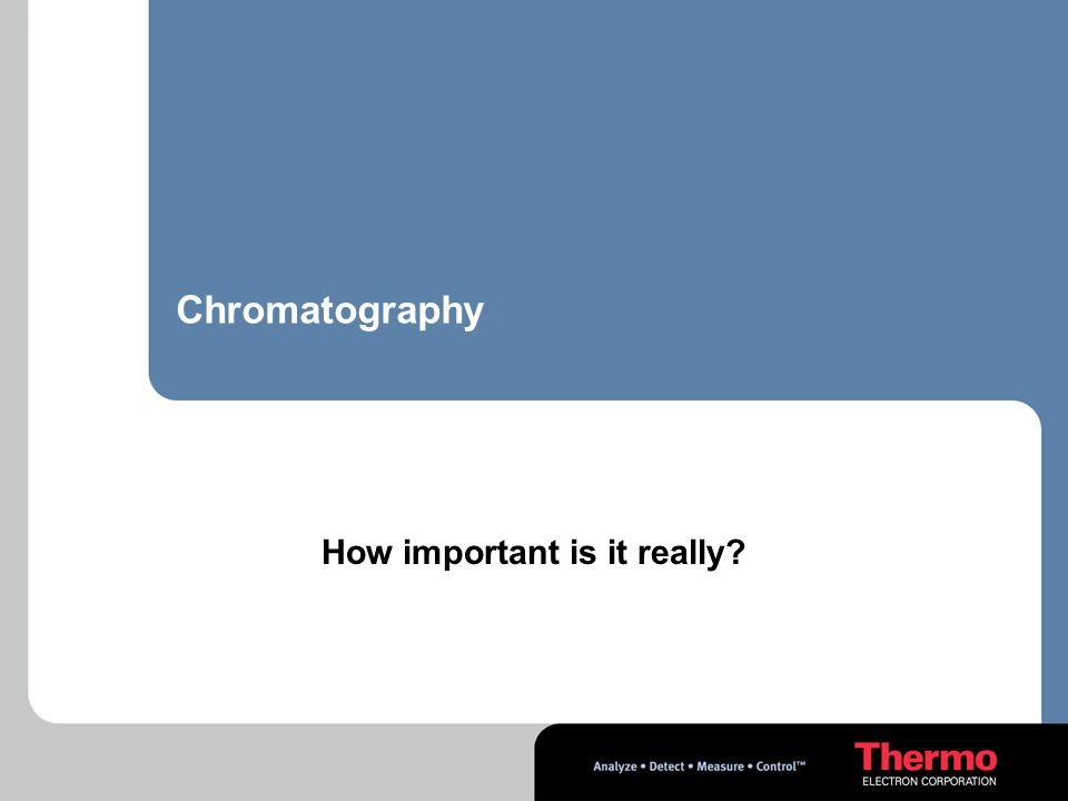 Chromatography How important is it really