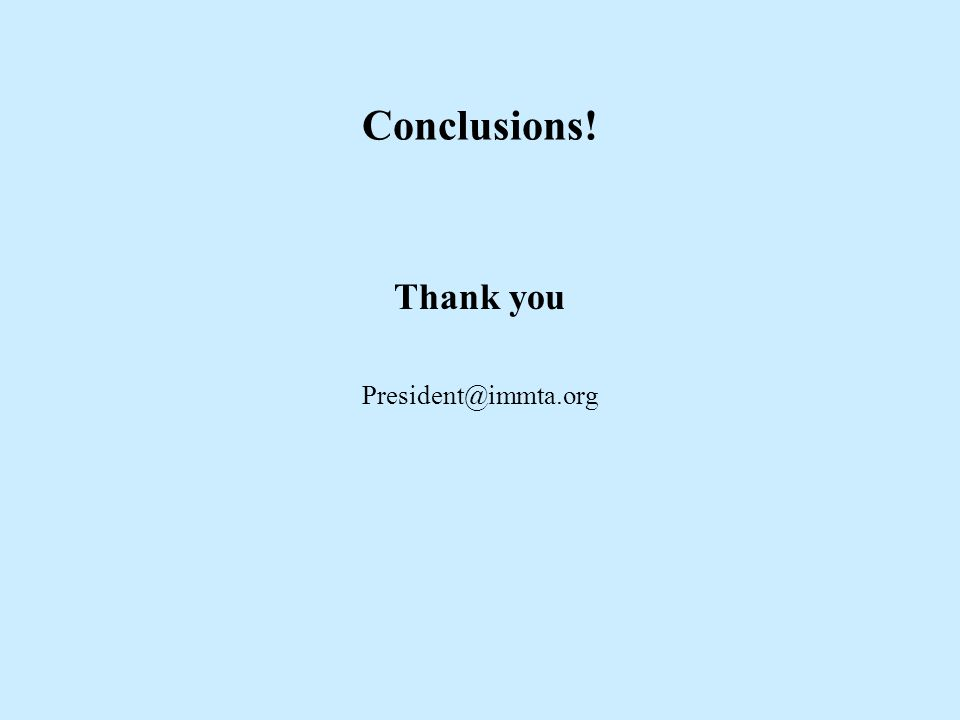 Conclusions! Thank you President@immta.org