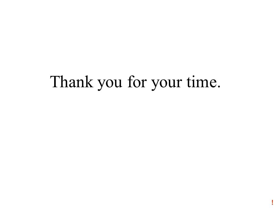 Thank you for your time. !