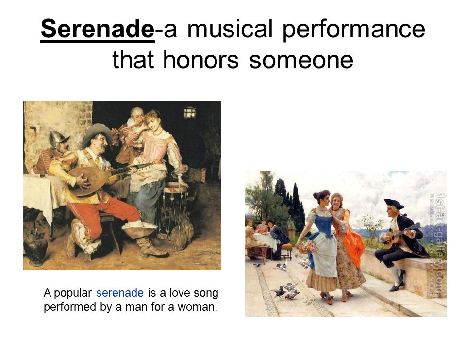 Serenade-a musical performance that honors someone A popular serenade is a love song performed by a man for a woman.
