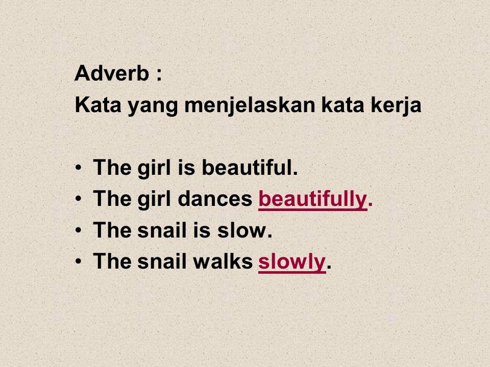 Adverb : Kata yang menjelaskan kata kerja The girl is beautiful.