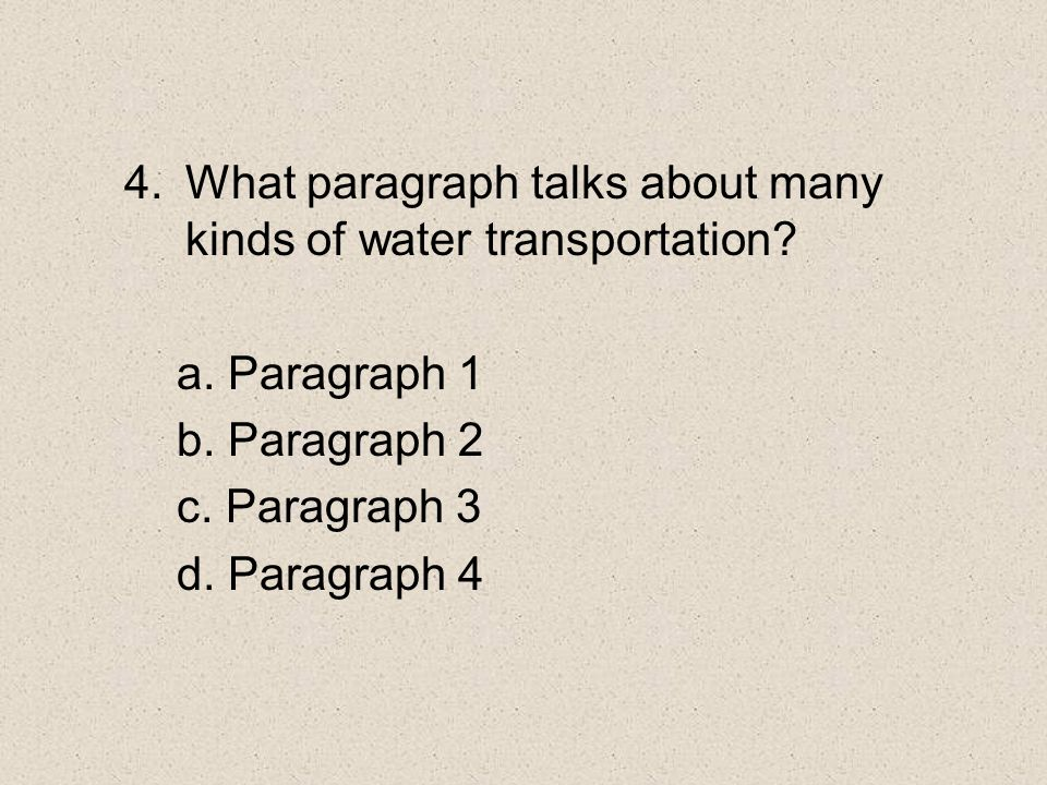 4. What paragraph talks about many kinds of water transportation.