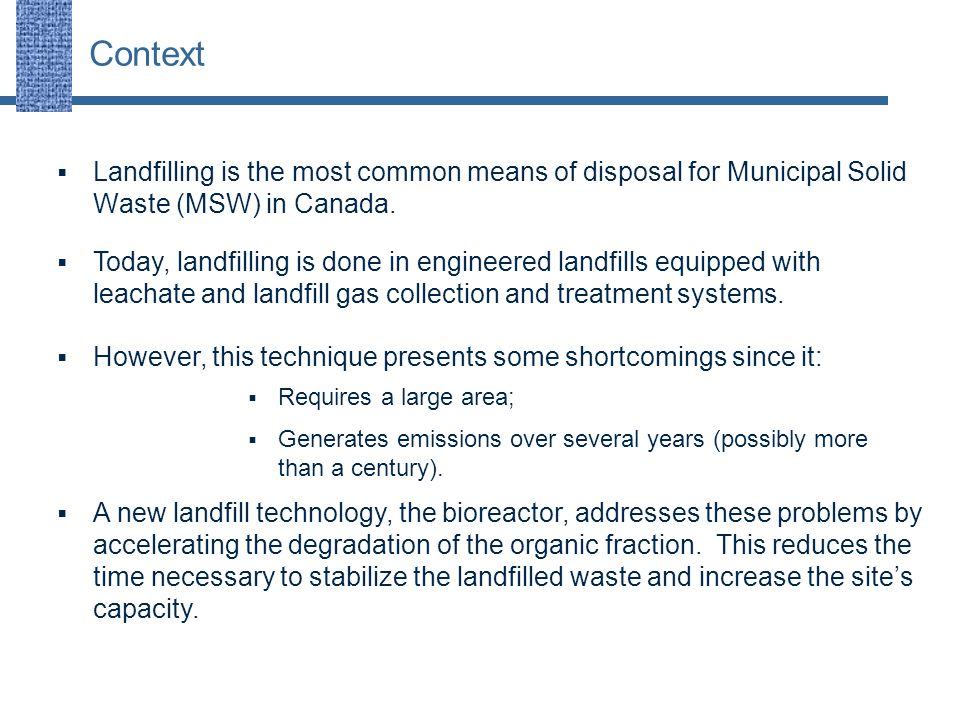 Context  Landfilling is the most common means of disposal for Municipal Solid Waste (MSW) in Canada.