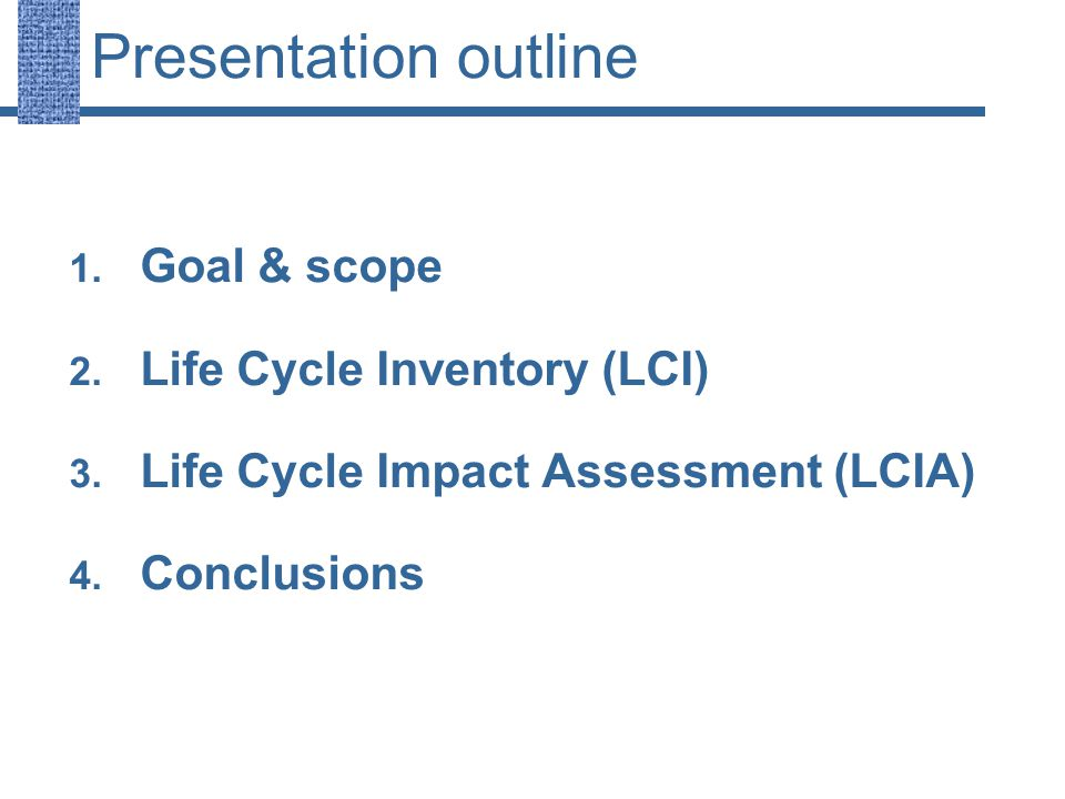 Presentation outline 1. Goal & scope 2. Life Cycle Inventory (LCI) 3.
