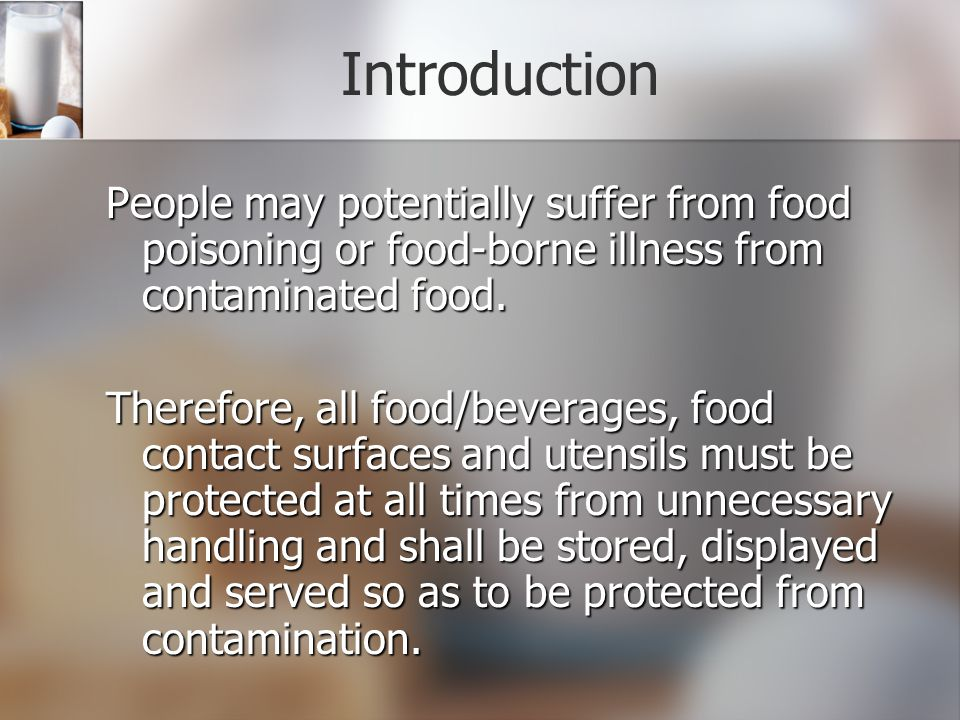 Introduction People may potentially suffer from food poisoning or food-borne illness from contaminated food.