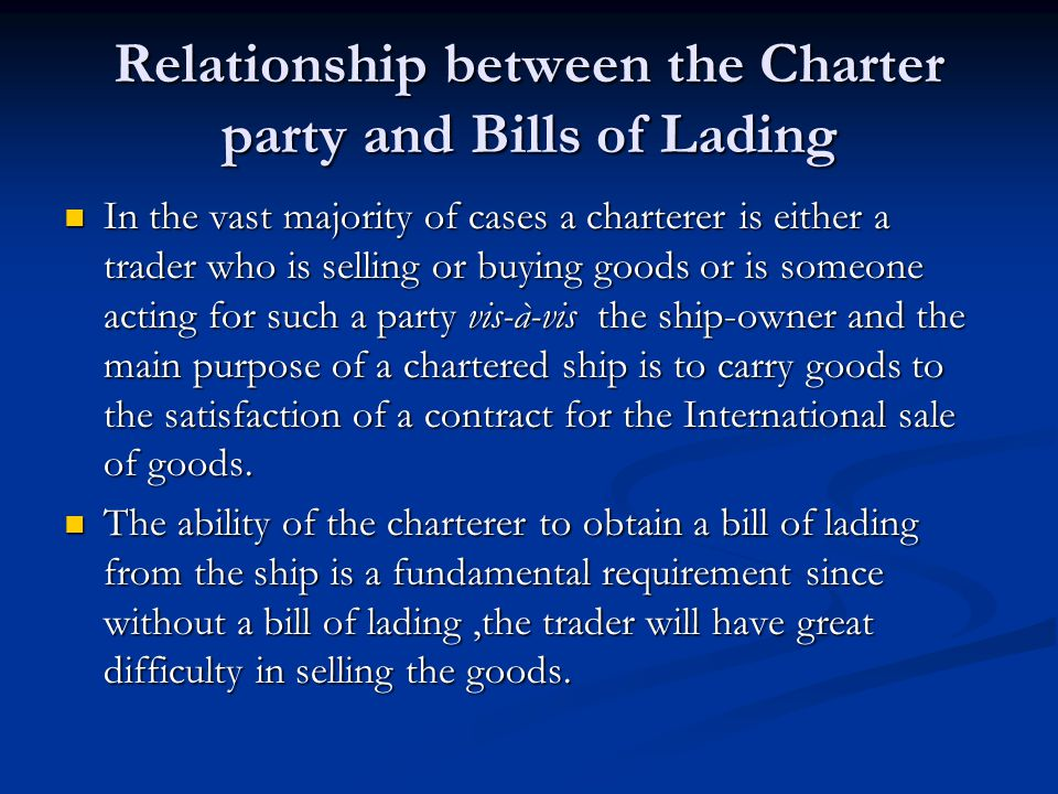 Relationship between the Charter party and Bills of Lading In the vast majority of cases a charterer is either a trader who is selling or buying goods