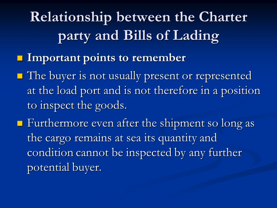 Relationship between the Charter party and Bills of Lading Important points to remember Important points to remember The buyer is not usually present