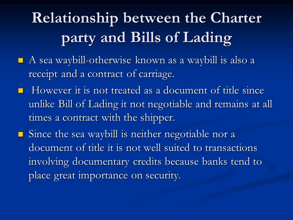 Relationship between the Charter party and Bills of Lading A sea waybill-otherwise known as a waybill is also a receipt and a contract of carriage. A